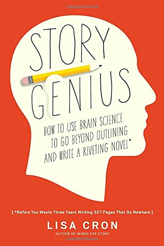 Story Genius: How to Use Brain Science to Go Beyond Outlining and Write a Riveting Novel (Before You Waste Three Years Writing 327 Pages That Go Nowhere)