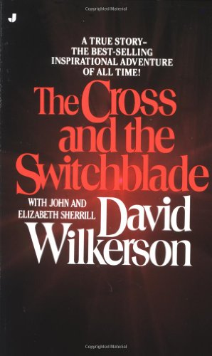 The Cross and the Switchblade: A True Story — the Best-Selling International Adventure of All Time!