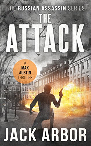 The Attack: A Max Austin Thriller, Book #3 (The Russian Assassin)