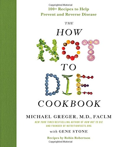 The How Not to Die Cookbook: 100+ Recipes to Help Prevent and Reverse Disease