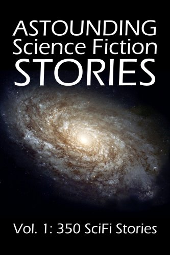 Astounding Science Fiction Stories: An Anthology of 350 Scifi Stories (Halcyon Classics Book 1)