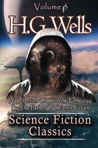 Science Fiction Classics: A Collection Of Short Si Fi Stories By The Father Of Science Fiction (Si Fi Classics) (Volume 3)