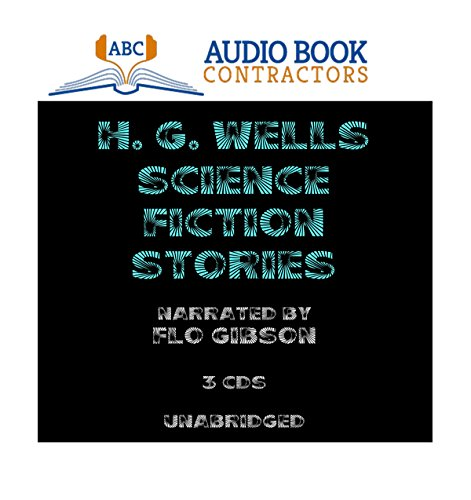 H. G. Wells Science Fiction Stories (Classic Books on CD Collection) [UNABRIDGED] (Classics on CD)