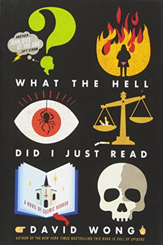 What the Hell Did I Just Read: A Novel of Cosmic Horror (John Dies at the End)
