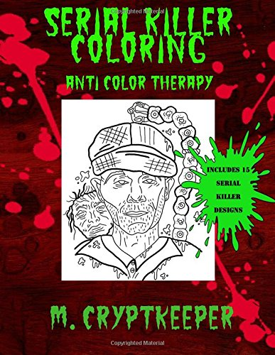 Serial Killer Coloring Book: A Halloween Coloring book For Adults – Gothic Color Therapy: Blood, Horror, Murder, Gore and More (Horror Coloring Books) (Volume 1)